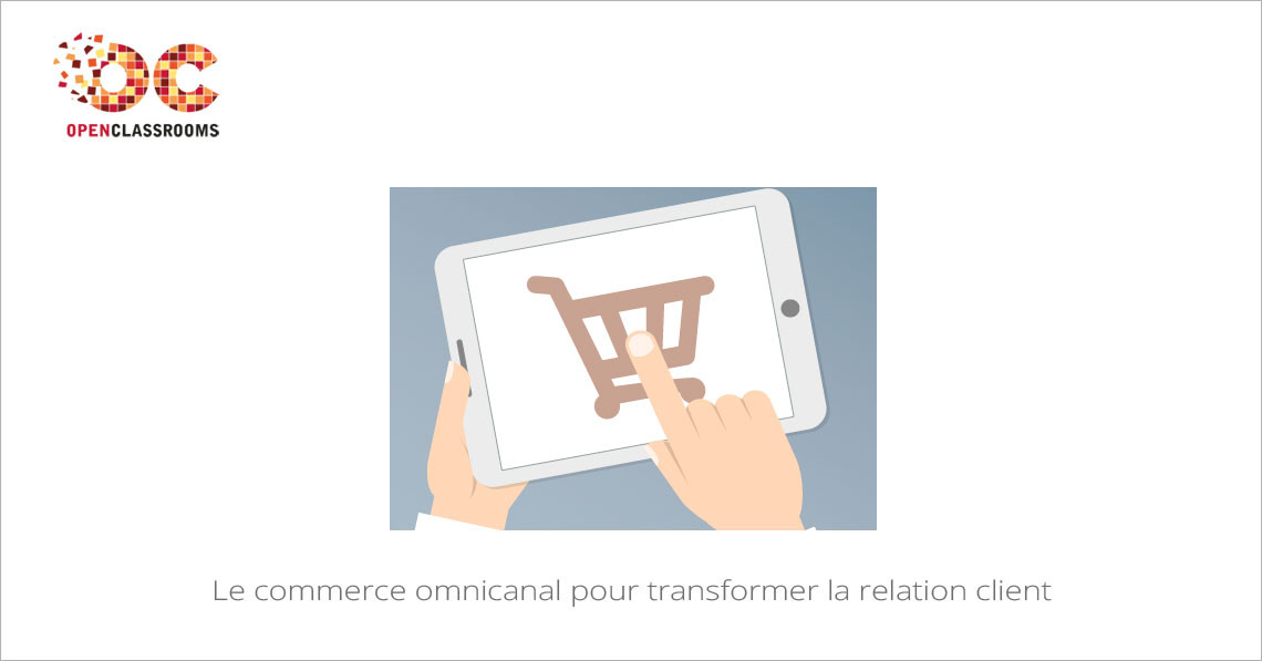 MOOC Le commerce omnicanal pour transformer la relation client