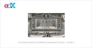 MMOOC À la découverte du théâtre classique français –Tome 2