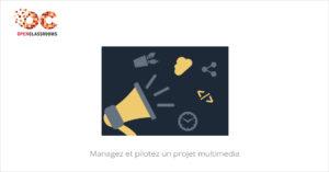 Managez et pilotez un projet multimedia