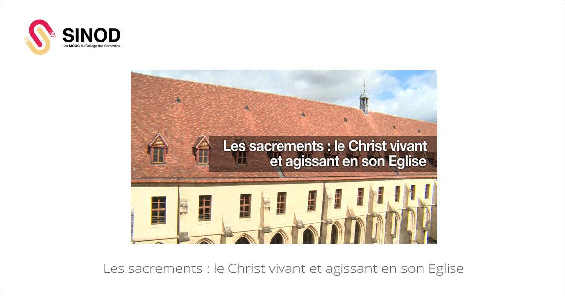 MOOC Les sacrements : le Christ vivant et agissant en son Eglise